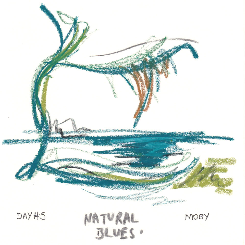 Day 5: Natural Blues, Moby